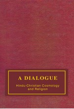 A DIALOGUE : HINDU-CHRISTIAN COSMOLOGY AND RELIGION