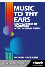 MUSIC TO THY EARS : GREAT MASTERS OF HINDUSTANI INSTRUMENTAL MUSIC - eBook