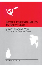 SOVIET FOREIGN POLICY IN SOUTH ASIA : SOVIET RELATIONS WITH SRI LANKA & BANGLA DESH